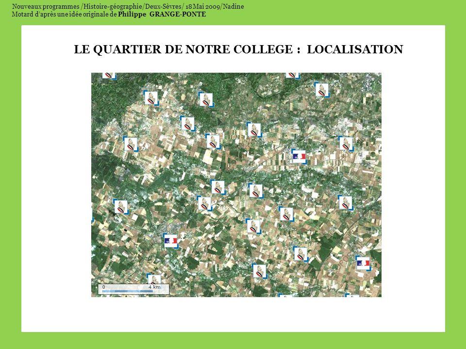 Nouveaux programmes /Histoire-géographie/Deux-Sèvres/ 18 Mai 2009/Nadine Motard daprès une idée originale de Philippe GRANGE-PONTE Placez sur votre document le lieu où vous habitez puis relevez la distance qui vous sépare du collège.