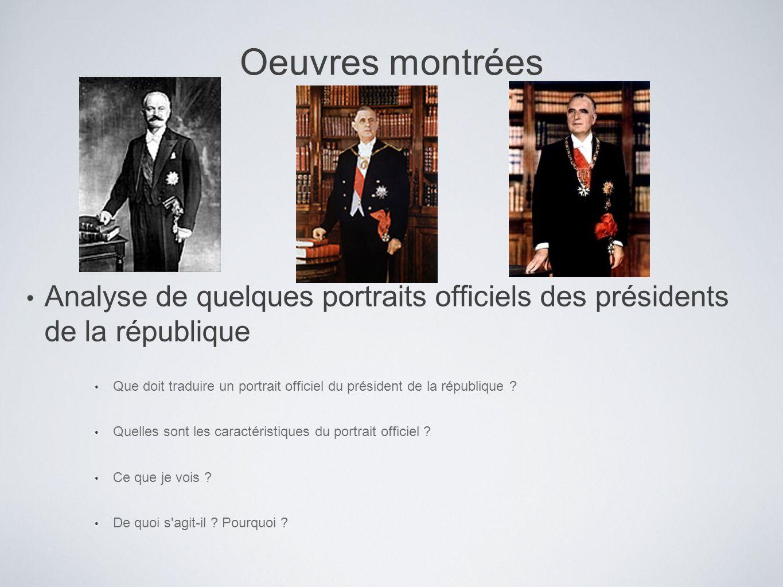 Oeuvres montrées Analyse de quelques portraits officiels des présidents de la république Que doit traduire un portrait officiel du président de la rép