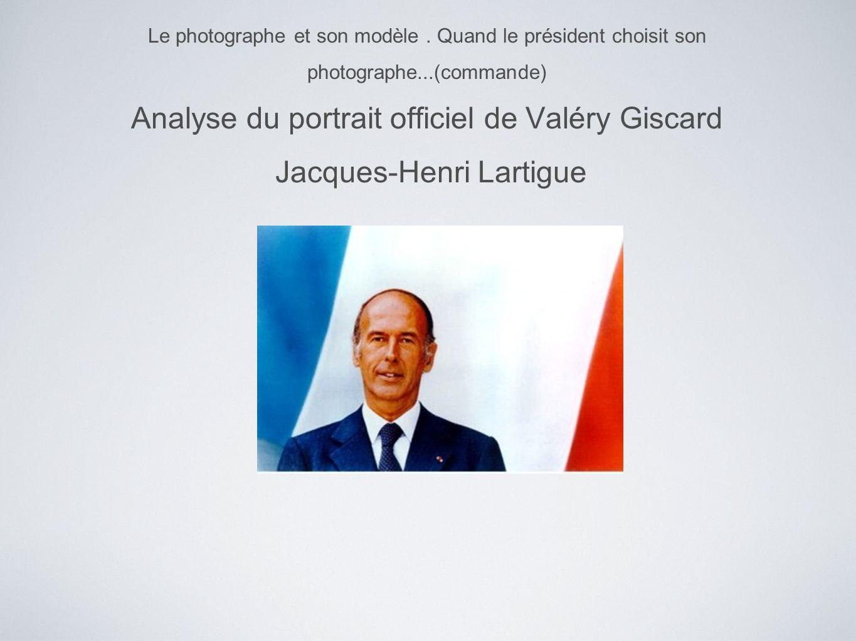 Le photographe et son modèle. Quand le président choisit son photographe...(commande) Analyse du portrait officiel de Valéry Giscard Jacques-Henri Lar