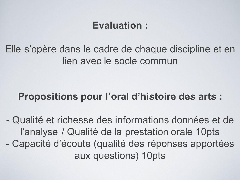 Evaluation : Elle sopère dans le cadre de chaque discipline et en lien avec le socle commun Propositions pour loral dhistoire des arts : - Qualité et