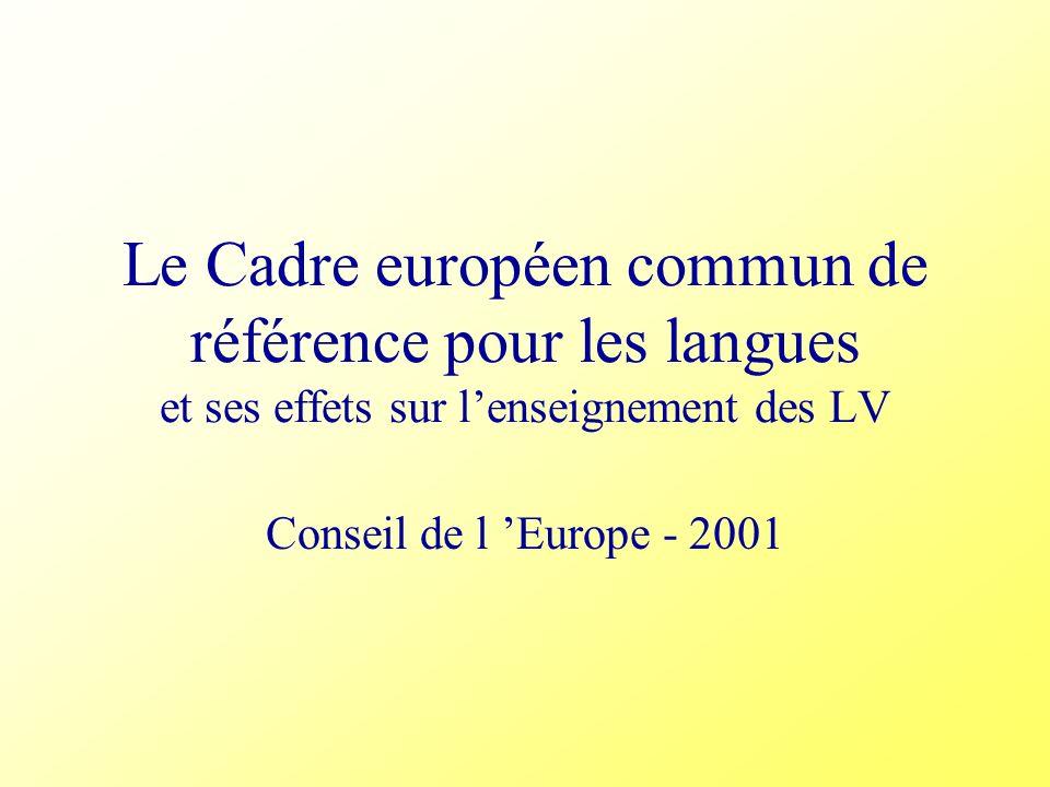 Le Cadre européen commun de référence pour les langues et ses effets sur lenseignement des LV Conseil de l Europe - 2001