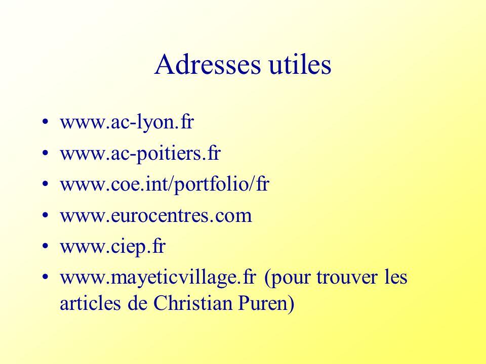 Adresses utiles www.ac-lyon.fr www.ac-poitiers.fr www.coe.int/portfolio/fr www.eurocentres.com www.ciep.fr www.mayeticvillage.fr (pour trouver les art