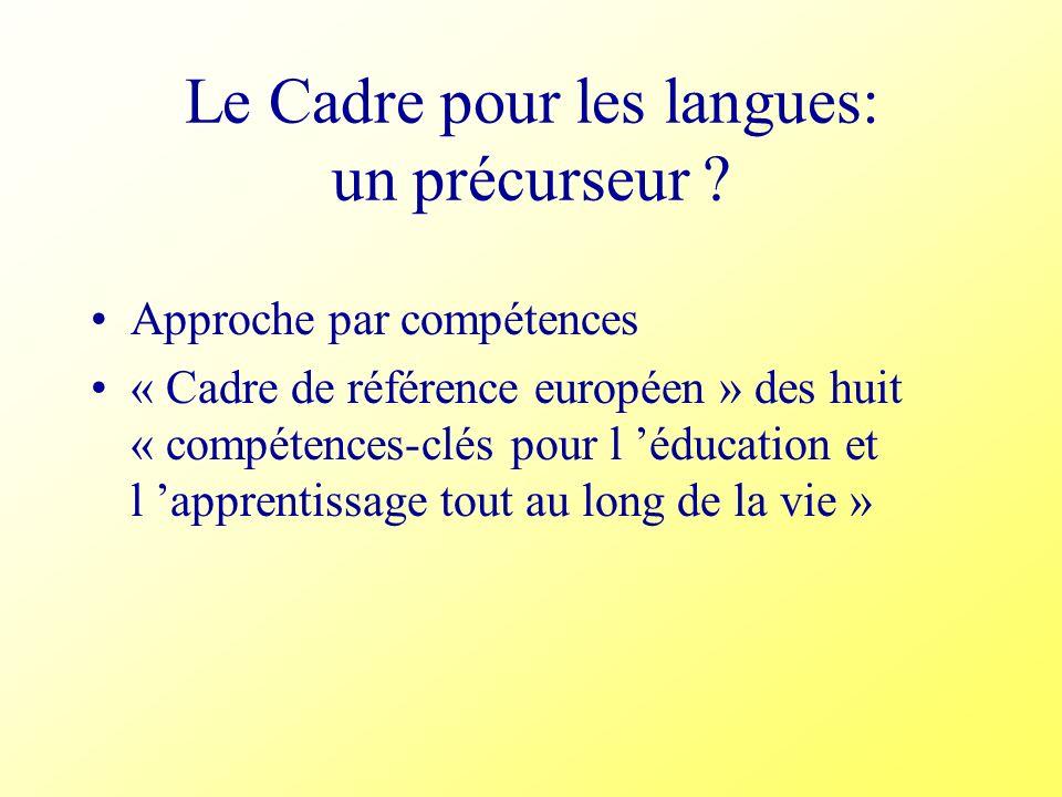 Le Cadre pour les langues: un précurseur ? Approche par compétences « Cadre de référence européen » des huit « compétences-clés pour l éducation et l