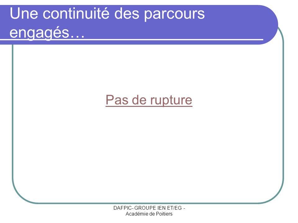 DAFPIC- GROUPE IEN ET/EG - Académie de Poitiers Une continuité des parcours engagés… Pas de rupture