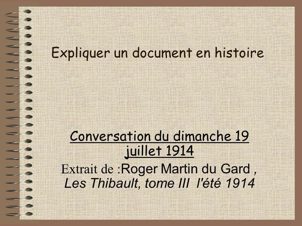 Expliquer un document en histoire Conversation du dimanche 19 juillet 1914 Extrait de : Roger Martin du Gard, Les Thibault, tome III l été 1914