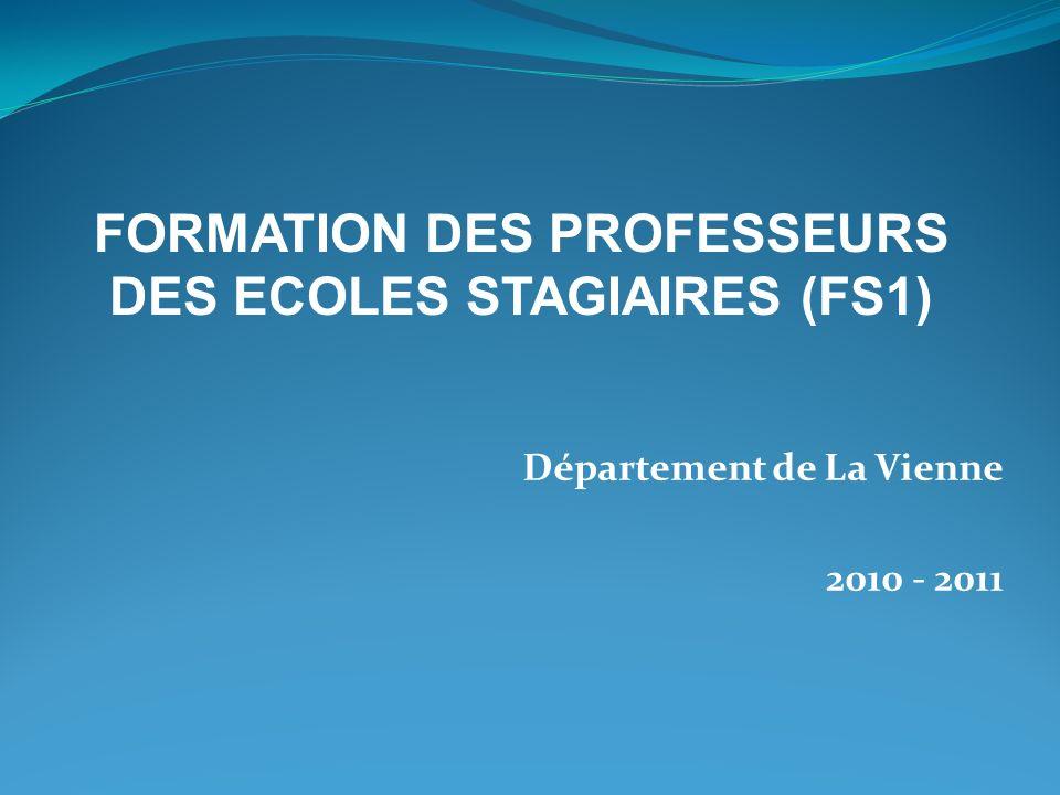 Département de La Vienne 2010 - 2011 FORMATION DES PROFESSEURS DES ECOLES STAGIAIRES (FS1)