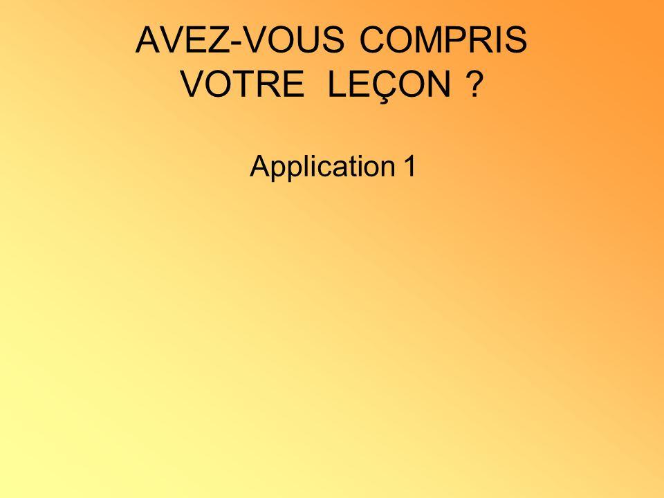 AVEZ-VOUS COMPRIS VOTRE LEÇON ? Application 1