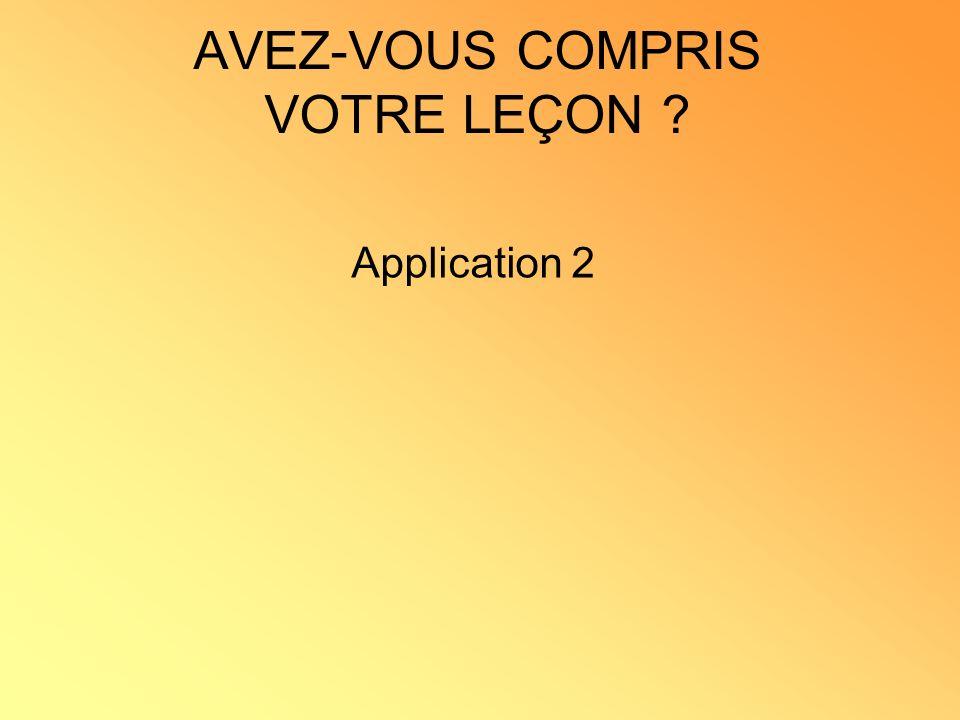 AVEZ-VOUS COMPRIS VOTRE LEÇON ? Application 2