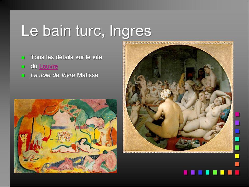 Le bain turc, Ingres n Tous les détails sur le site n du Louvre Louvre n La Joie de Vivre Matisse