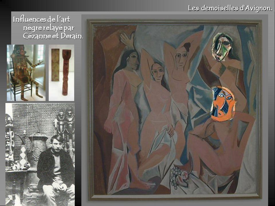 Les demoiselles dAvignon. Influences de lart nègre relayé par Cézanne et Derain.
