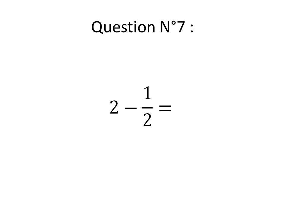 Question N°7 :