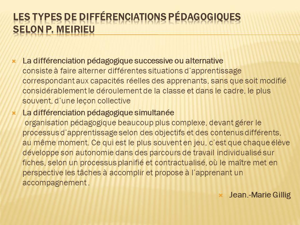 La différenciation pédagogique successive ou alternative consiste à faire alterner différentes situations dapprentissage correspondant aux capacités r