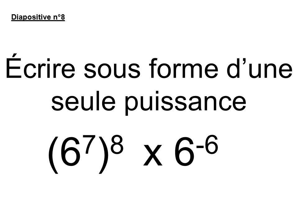 Écrire sous forme dune seule puissance Diapositive n°8 (6 7 ) 8 x 6 -6