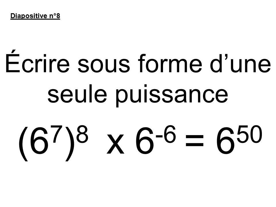 Écrire sous forme dune seule puissance Diapositive n°8 (6 7 ) 8 x 6 -6 = 6 50
