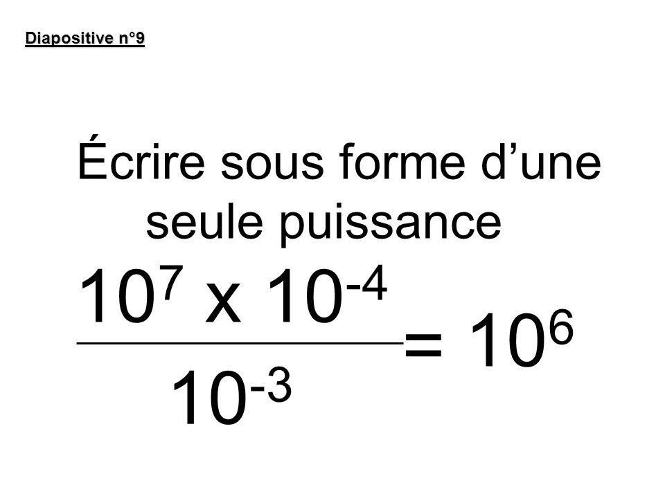 Écrire sous forme dune seule puissance 10 7 x 10 -4 Diapositive n°9 10 -3 = 10 6