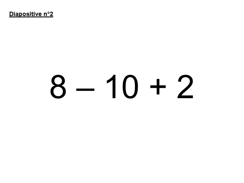 8 – 10 + 2 = 0 Diapositive n°2