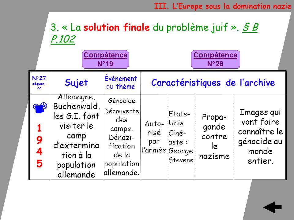 3. « La solution finale du problème juif ». § B P.102 III. LEurope sous la domination nazie Images qui vont faire connaître le génocide au monde entie