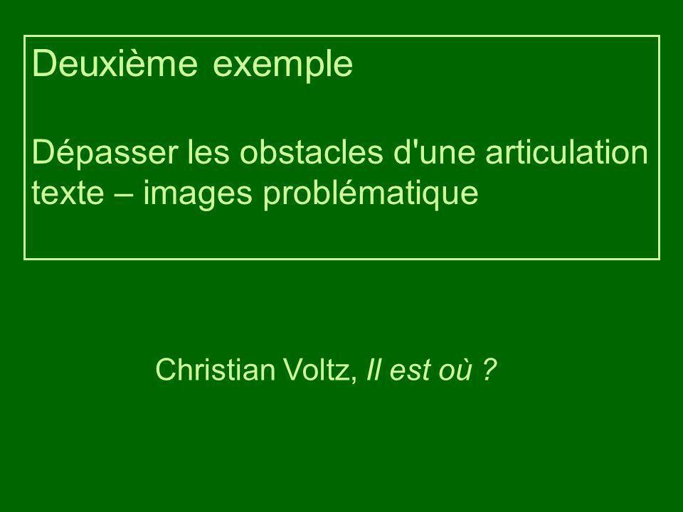 Deuxième exemple Dépasser les obstacles d une articulation texte – images problématique Christian Voltz, Il est où ?