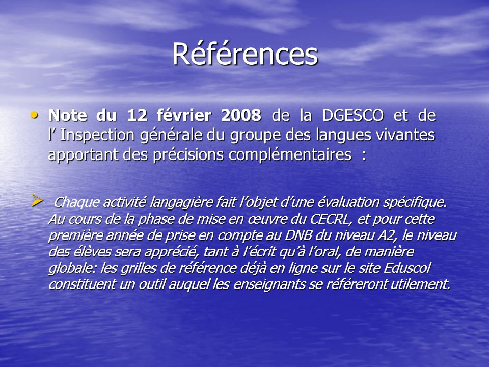 Références Arrêté du 15 mai 2007 ( JO n° 113 du 16 mai 2007) modifiant larrêté du 18 août 1999 relatif aux modalités dattribution du diplôme national du brevet.