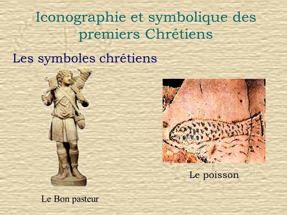 Iconographie et symbolique des premiers Chrétiens Les symboles chrétiens Le poisson Le Bon pasteur