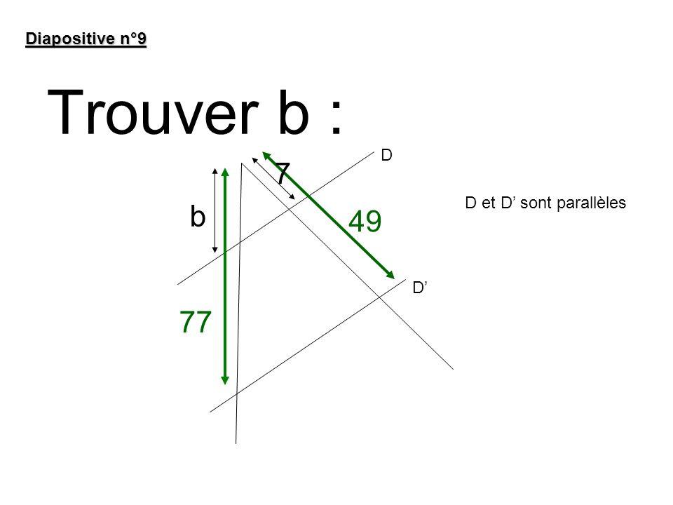 Trouver b : Diapositive n°9 49 77 b D D D et D sont parallèles 7