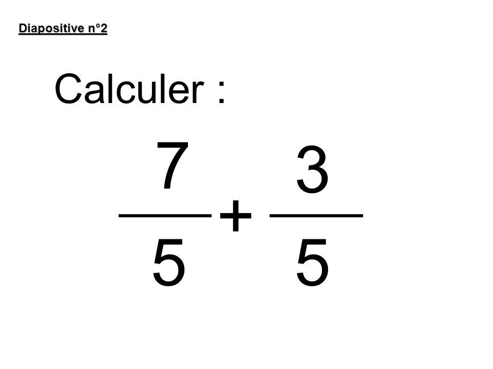 Diapositive n°2 Calculer : 7 + 3 55