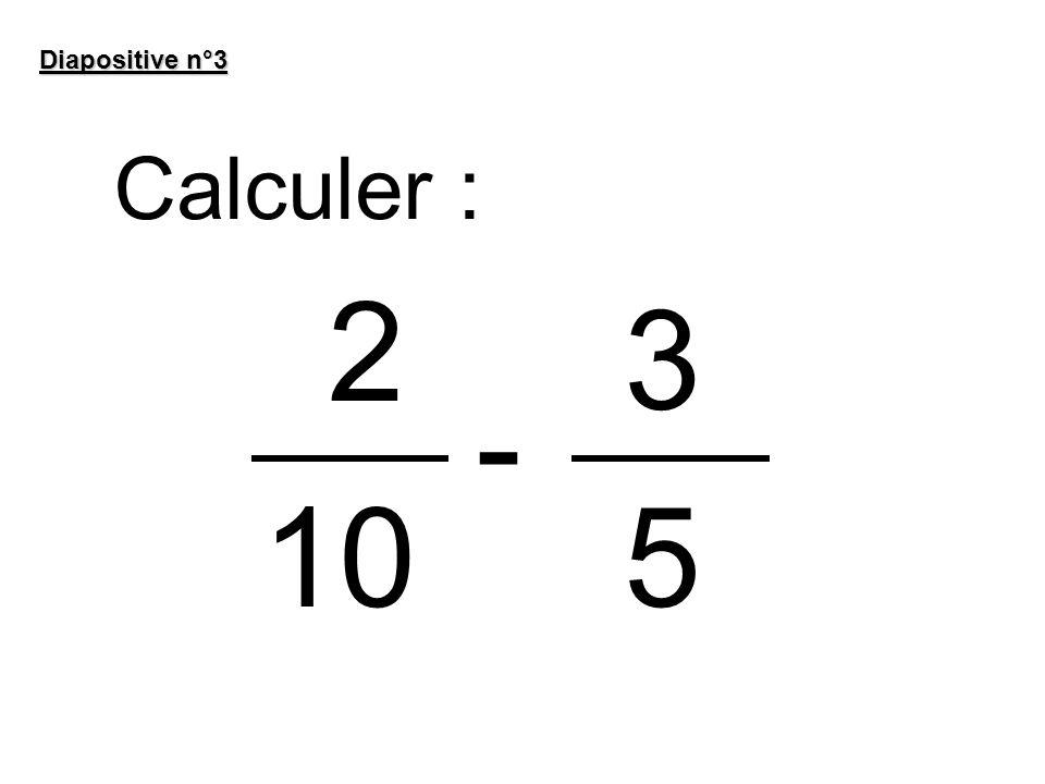 Diapositive n°3 Calculer : 2 - 3 105