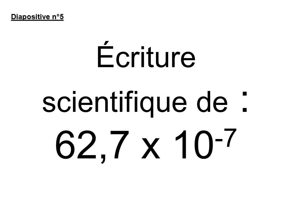 Écrire sous forme dune seule puissance (10 -2 ) 7 x 10 6 Diapositive n°6 10 -5