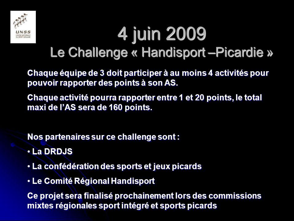4 juin 2009 Le Challenge « Handisport –Picardie » Chaque équipe de 3 doit participer à au moins 4 activités pour pouvoir rapporter des points à son AS.