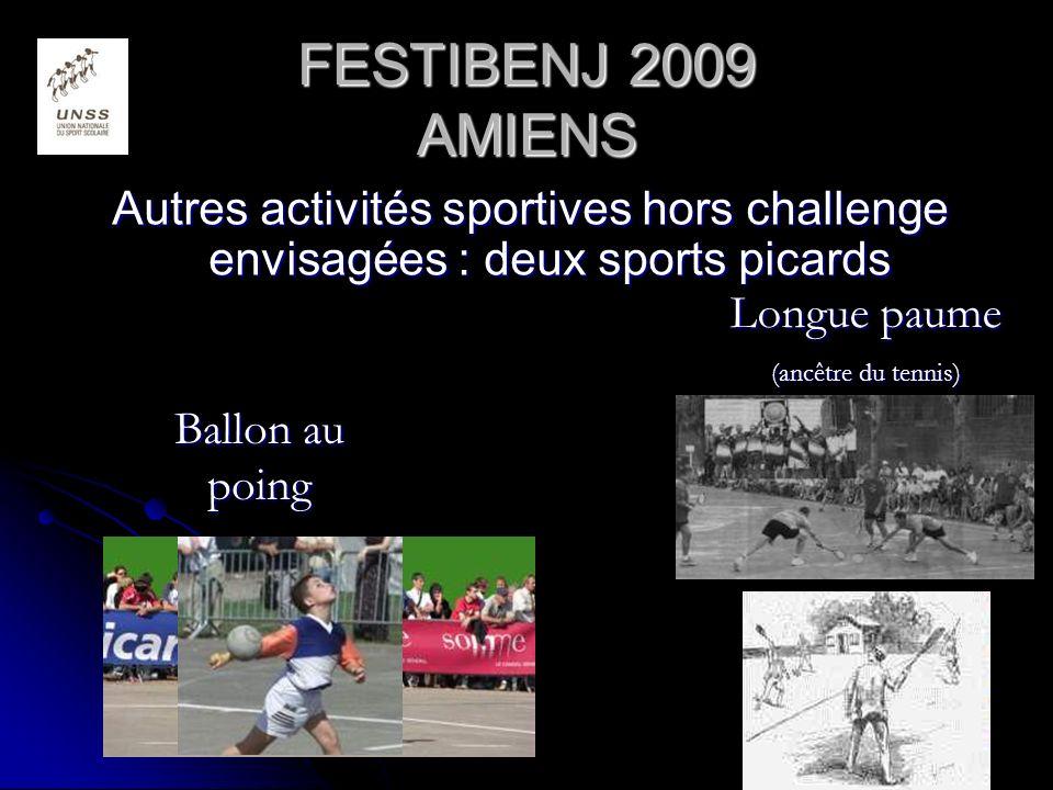 FESTIBENJ 2009 AMIENS Autres activités sportives hors challenge envisagées : deux sports picards Ballon au poing Longue paume (ancêtre du tennis)