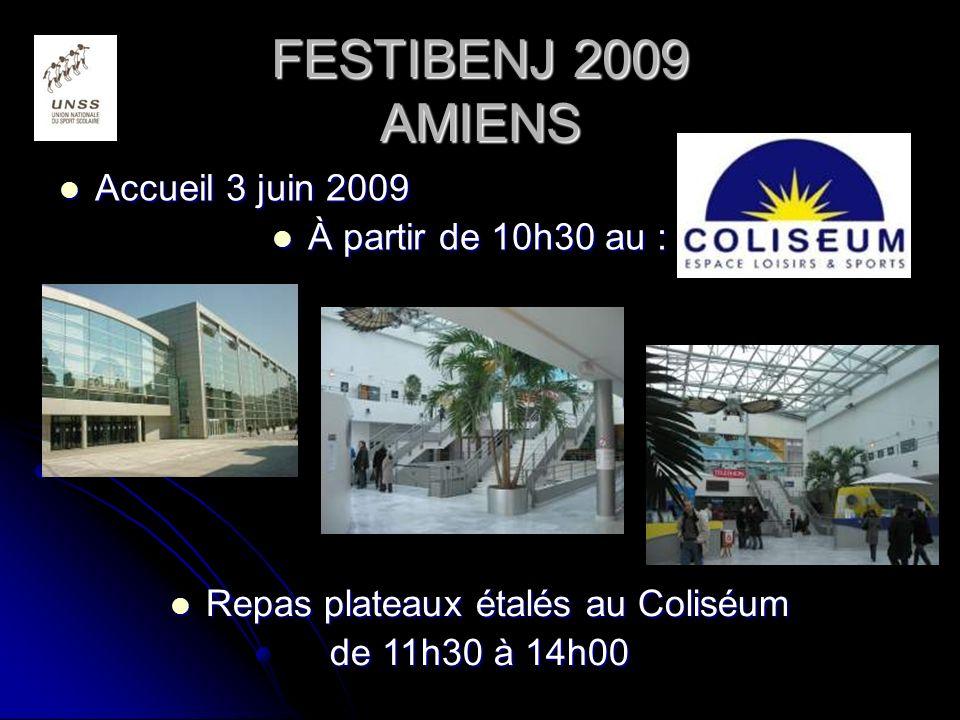 FESTIBENJ 2009 AMIENS Accueil 3 juin 2009 Accueil 3 juin 2009 À partir de 10h30 au : À partir de 10h30 au : Repas plateaux étalés au Coliséum Repas plateaux étalés au Coliséum de 11h30 à 14h00