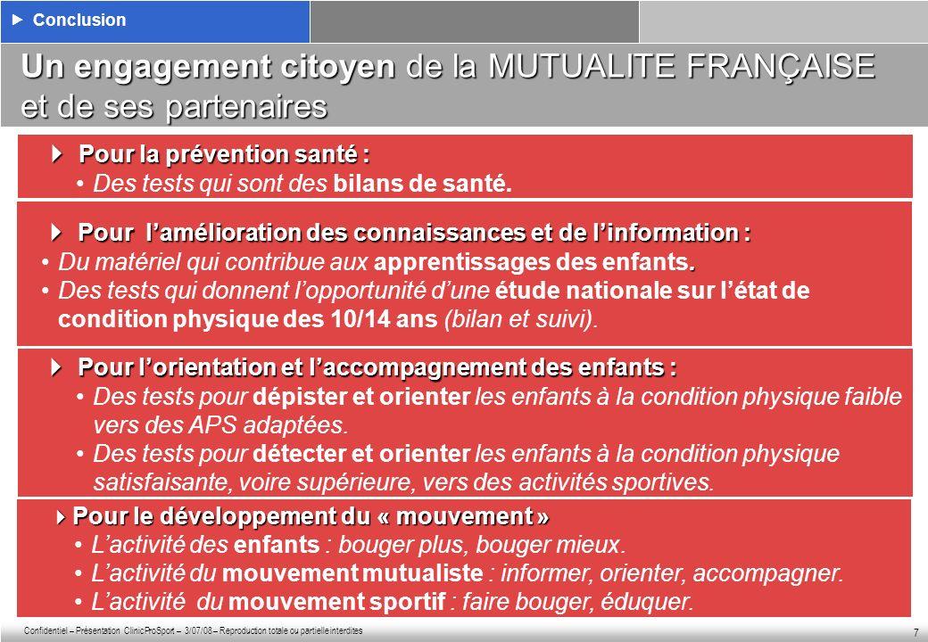Confidentiel – Présentation ClinicProSport – 3/07/08 – Reproduction totale ou partielle interdites 7 Un engagement citoyen de la MUTUALITE FRANÇAISE e