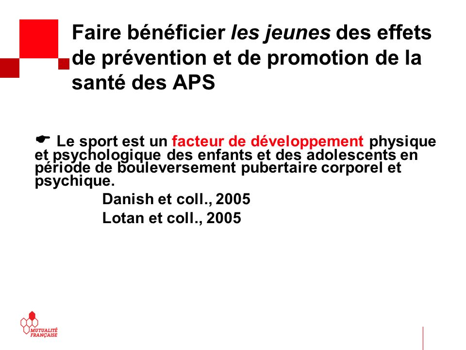 Faire bénéficier les jeunes des effets de prévention et de promotion de la santé des APS Le sport est un facteur de développement physique et psychologique des enfants et des adolescents en période de bouleversement pubertaire corporel et psychique.