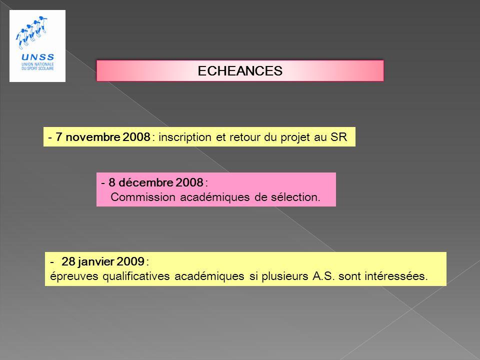 ECHEANCES - 7 novembre 2008 : inscription et retour du projet au SR - 8 décembre 2008 : Commission académiques de sélection.