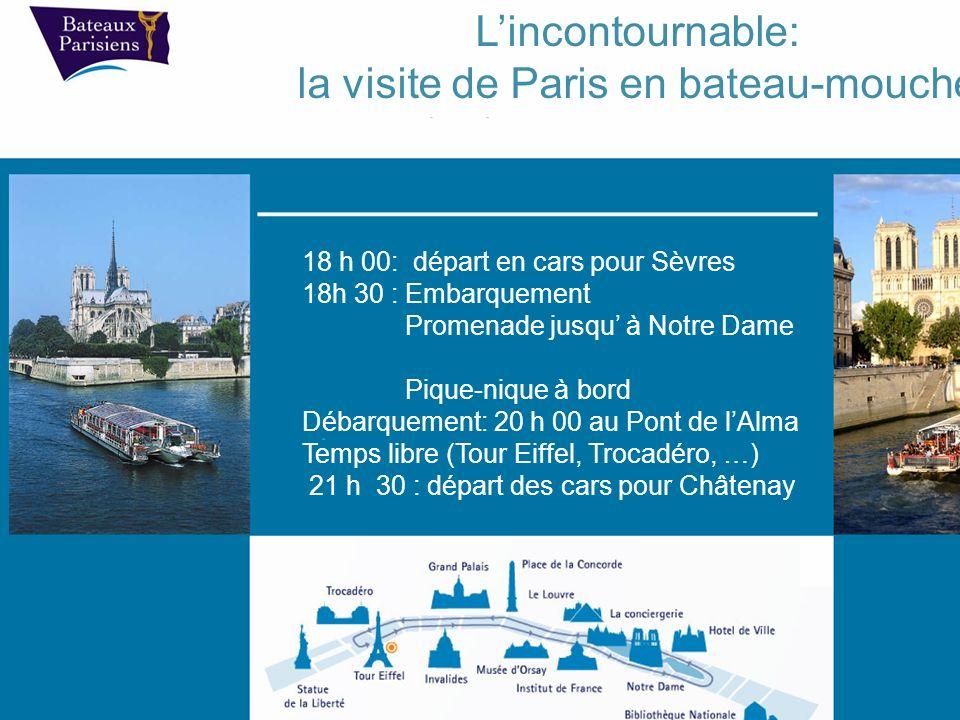 18 h 00: départ en cars pour Sèvres 18h 30 : Embarquement Promenade jusqu à Notre Dame Pique-nique à bord Débarquement: 20 h 00 au Pont de lAlma Temps