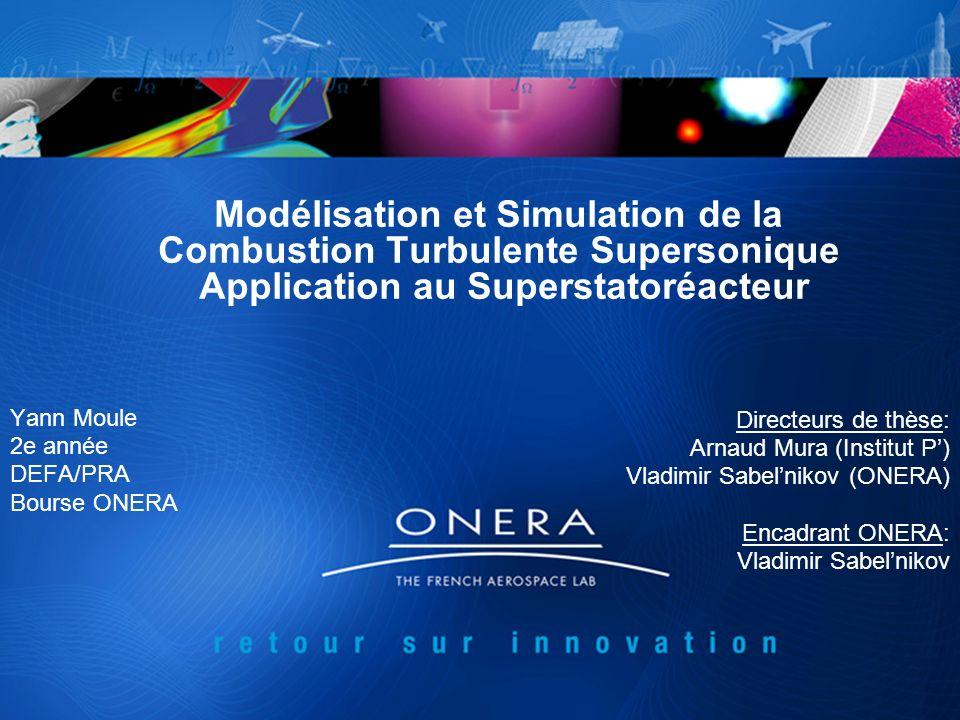 Modélisation et Simulation de la Combustion Turbulente Supersonique Application au Superstatoréacteur Yann Moule 2e année DEFA/PRA Bourse ONERA Direct