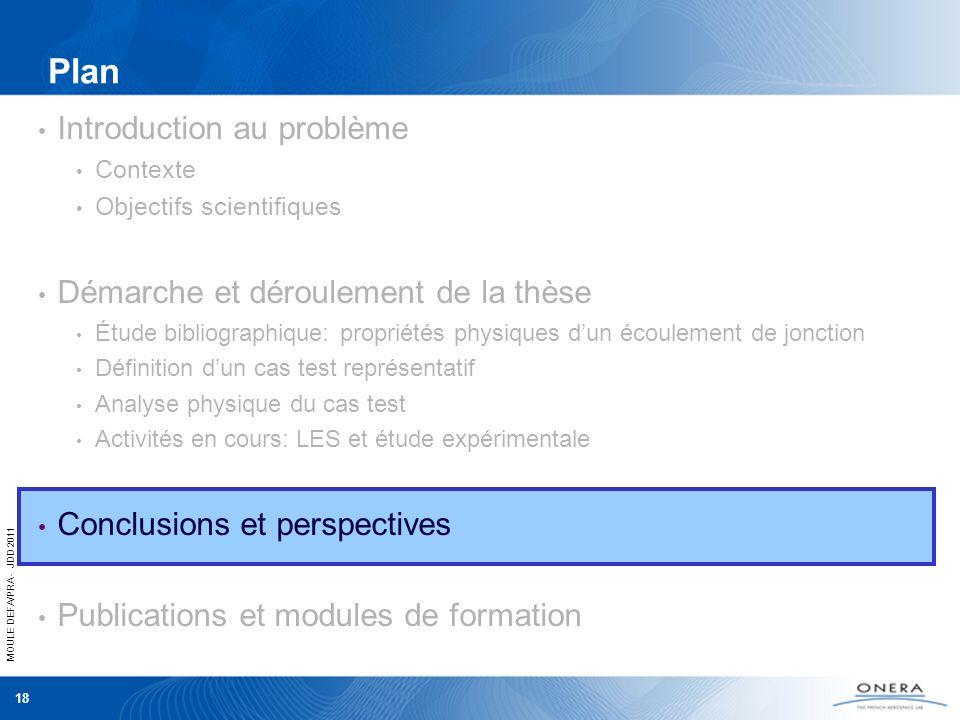 MOULE DEFA/PRA - JDD 2011 18 Plan Introduction au problème Contexte Objectifs scientifiques Démarche et déroulement de la thèse Étude bibliographique:
