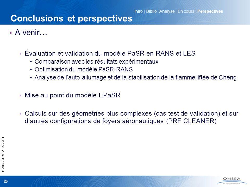 MOULE DEFA/PRA - JDD 2011 20 Conclusions et perspectives A venir… Évaluation et validation du modèle PaSR en RANS et LES Comparaison avec les résultat
