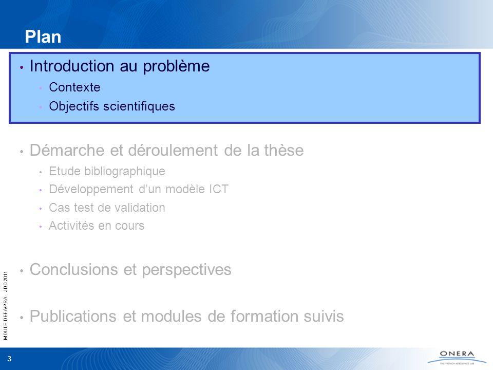 MOULE DEFA/PRA - JDD 2011 3 Introduction au problème Contexte Objectifs scientifiques Démarche et déroulement de la thèse Etude bibliographique Dévelo