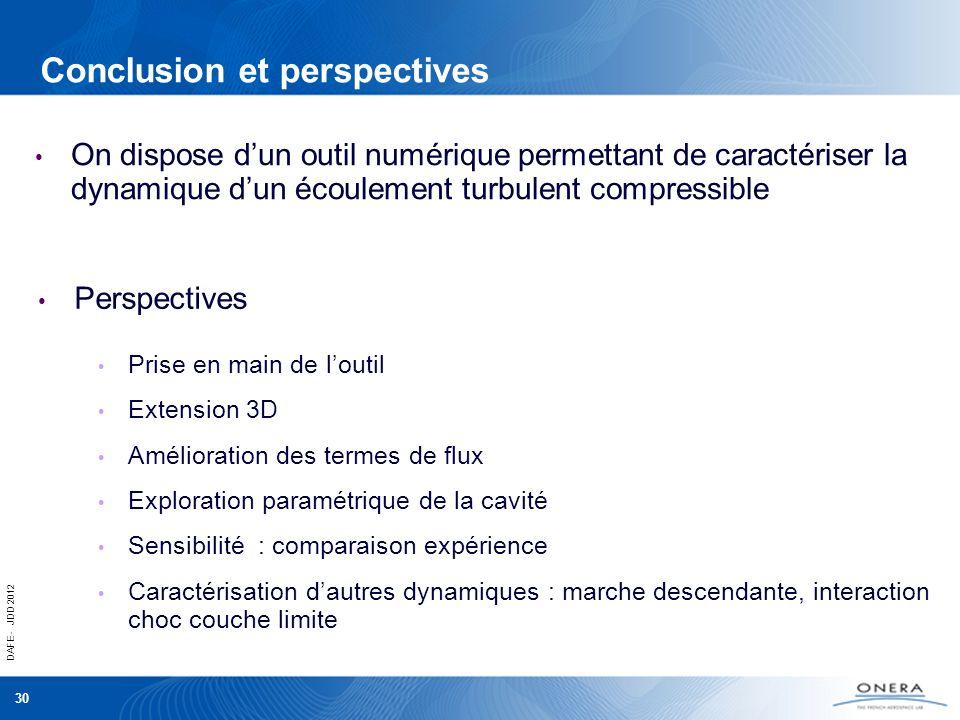 DAFE - JDD 2012 30 Conclusion et perspectives Caractérisation dautres dynamiques : marche descendante, interaction choc couche limite Exploration para