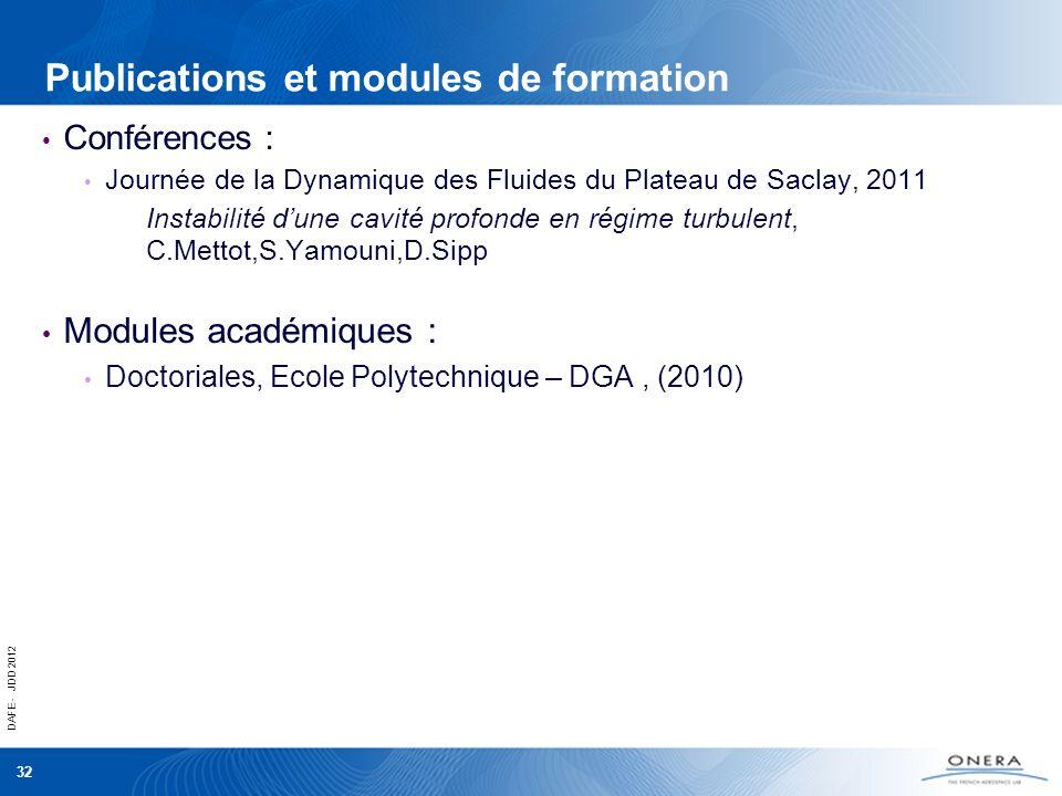 DAFE - JDD 2012 32 Publications et modules de formation Conférences : Journée de la Dynamique des Fluides du Plateau de Saclay, 2011 Instabilité dune