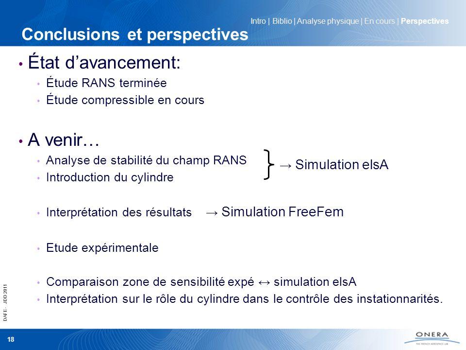DAFE - JDD 2011 18 Conclusions et perspectives État davancement: Étude RANS terminée Étude compressible en cours A venir… Analyse de stabilité du cham