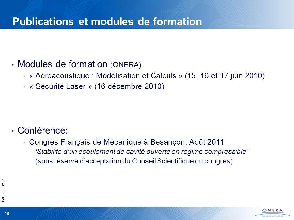 DAFE - JDD 2011 19 Publications et modules de formation Modules de formation (ONERA) « Aéroacoustique : Modélisation et Calculs » (15, 16 et 17 juin 2