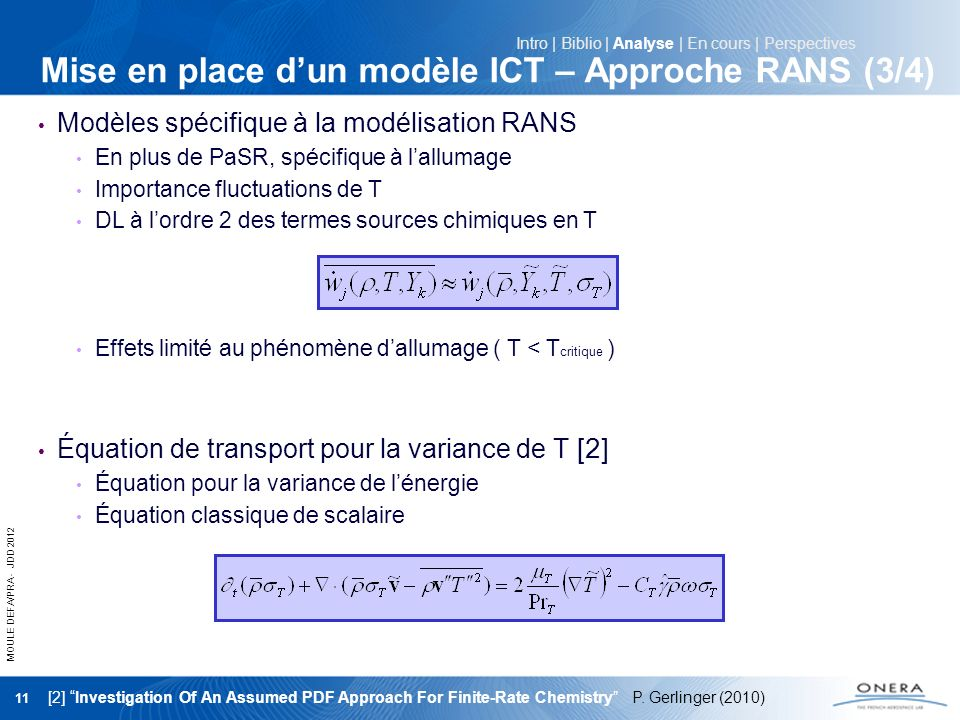 MOULE DEFA/PRA - JDD 2012 11 Mise en place dun modèle ICT – Approche RANS (3/4) Modèles spécifique à la modélisation RANS En plus de PaSR, spécifique