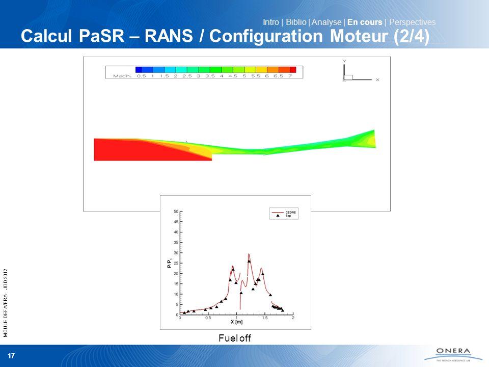 MOULE DEFA/PRA - JDD 2012 17 Intro | Biblio | Analyse | En cours | Perspectives Fuel off Calcul PaSR – RANS / Configuration Moteur (2/4)