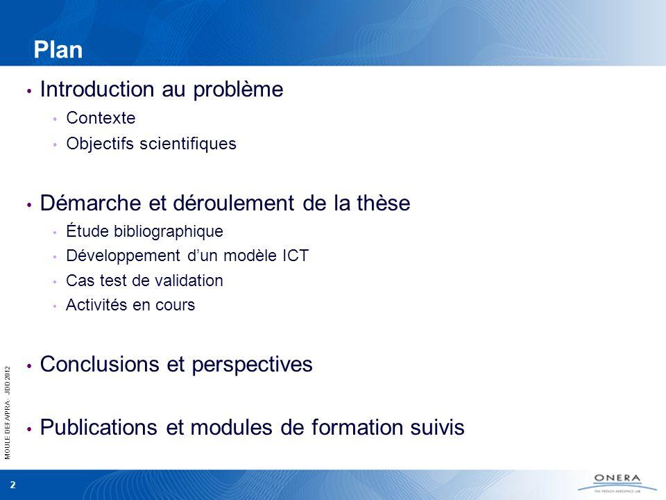 MOULE DEFA/PRA - JDD 2012 2 Plan Introduction au problème Contexte Objectifs scientifiques Démarche et déroulement de la thèse Étude bibliographique D