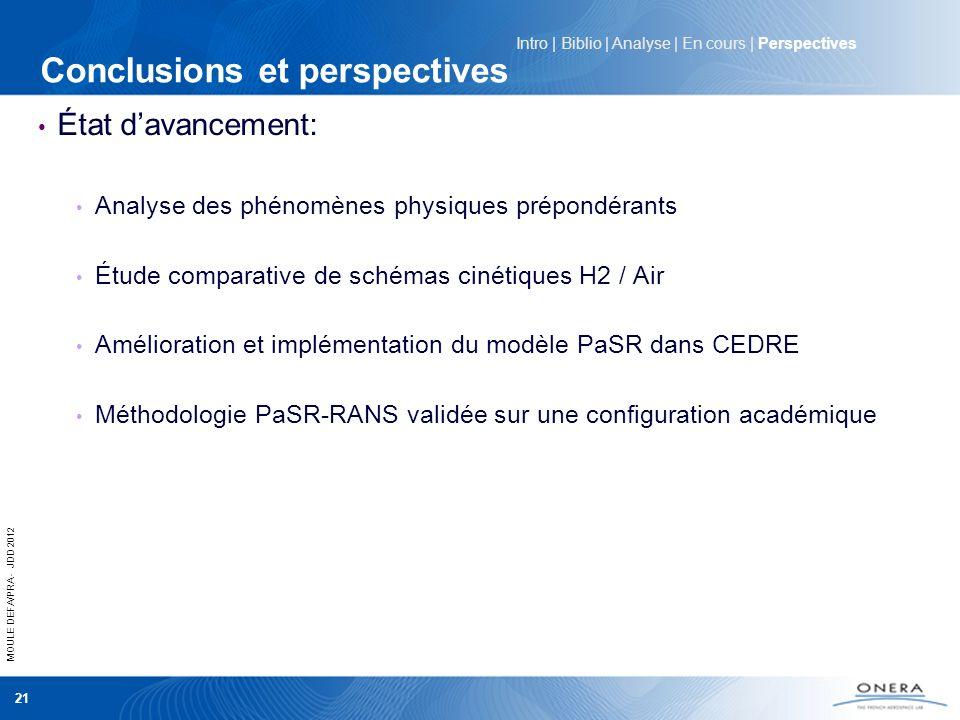 MOULE DEFA/PRA - JDD 2012 21 Conclusions et perspectives État davancement: Analyse des phénomènes physiques prépondérants Étude comparative de schémas