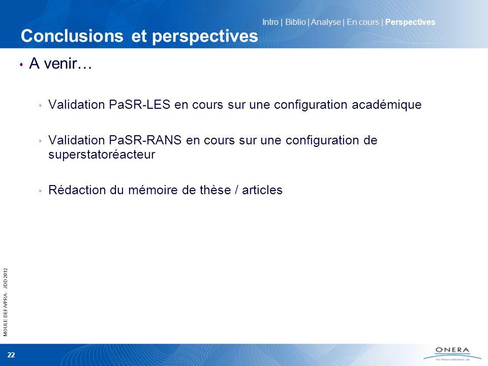 MOULE DEFA/PRA - JDD 2012 22 Conclusions et perspectives A venir… Validation PaSR-LES en cours sur une configuration académique Validation PaSR-RANS e