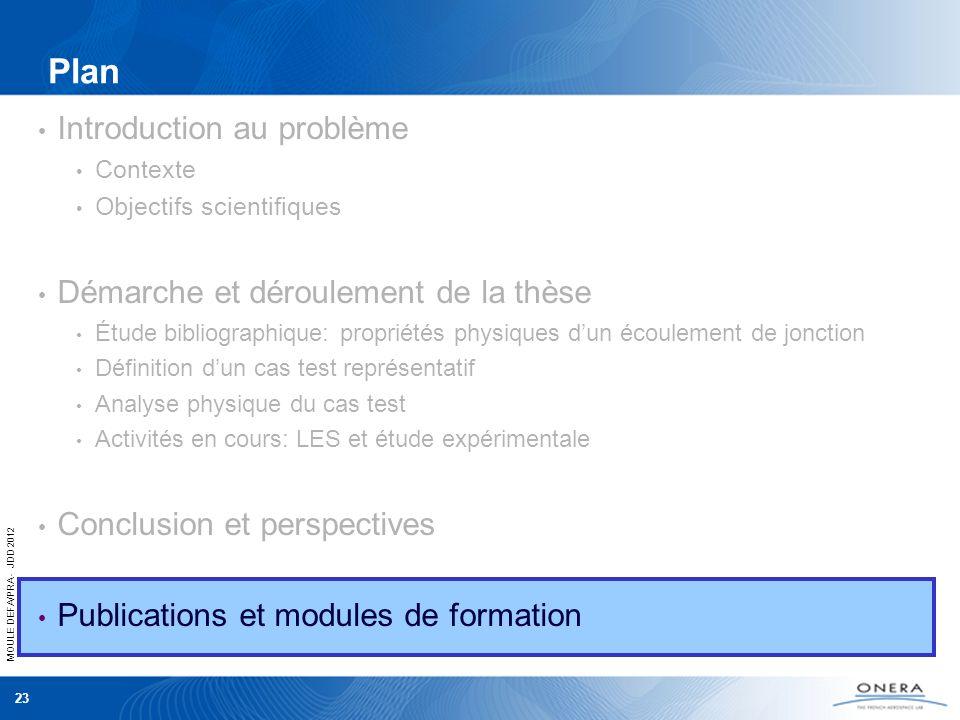 MOULE DEFA/PRA - JDD 2012 23 Plan Introduction au problème Contexte Objectifs scientifiques Démarche et déroulement de la thèse Étude bibliographique: