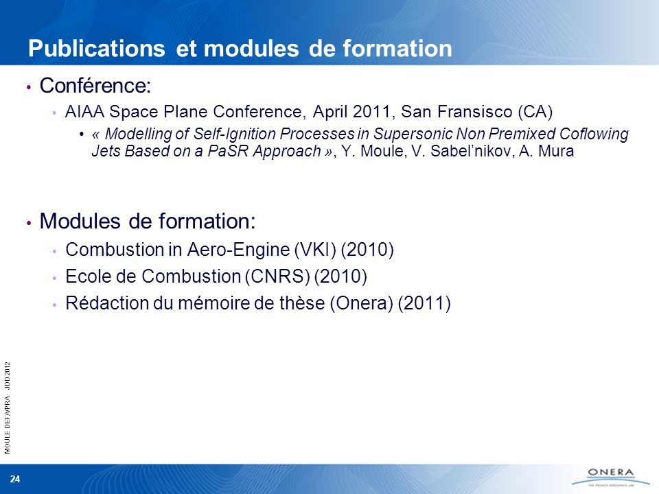 MOULE DEFA/PRA - JDD 2012 24 Publications et modules de formation Conférence: AIAA Space Plane Conference, April 2011, San Fransisco (CA) « Modelling